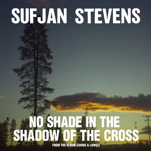 "Sufjan Stevens, ""No Shade In The Shadow Of The Cross"""