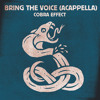 Cobra Effect - Bring The Voice (Acappella) FREE DOWNLOAD