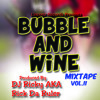Bubble And Wine Mixtape_Ft Vybz kartel,Kalado,Demarco,Alkaline,Mavado,Aidonia,konshens and Dj Ricky