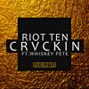Riot Ten - Crvckin (feat. Whiskey Pete)