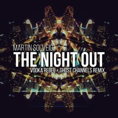 Martin Solveig - The Night Out (Vodka Rebel & Ghost Channels Remix) **FREE DOWNLOAD**