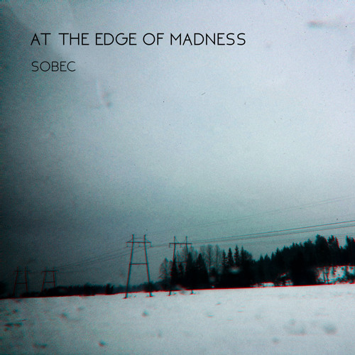 Sobec - At The Edge Of Madness