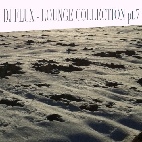 DJ FLUX - LOUNGE COLLECTION pt.7 / 2015