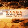 Ganga feat. Ingrid Chavez - Non Toxic (Preview)