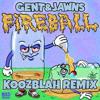 Gent & Jawns - Fireball (Koozblah Remix)