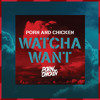 Watcha Want (Original Mix)