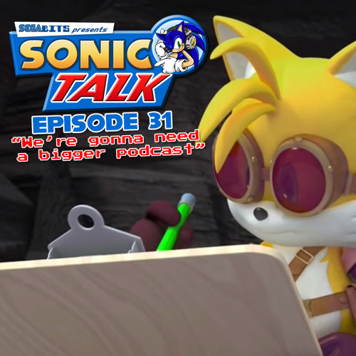 Sonic Talk #31: We're gonna need a bigger podcast