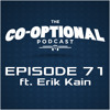 The Co-Optional Podcast Ep. 71 ft. Erik Kain of Forbes [strong language] - Mar 12, 2015