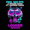 Paul van Dyk & Roger Shah feat Daphne Khoo Louder (PvD Vs Ben Nicky Remix)