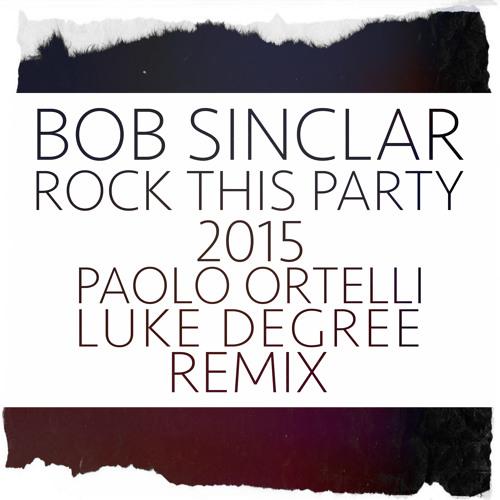 Bob Sinclar - Rock This Party 2015 (Paolo Ortelli & Luke Degree Remix)