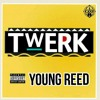 -twerk It- YOUNG REED ( Prod By Sage The Gemini )