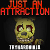Five Nights At Freddy's 3 Song- Just An Attraction by TryHardNinja