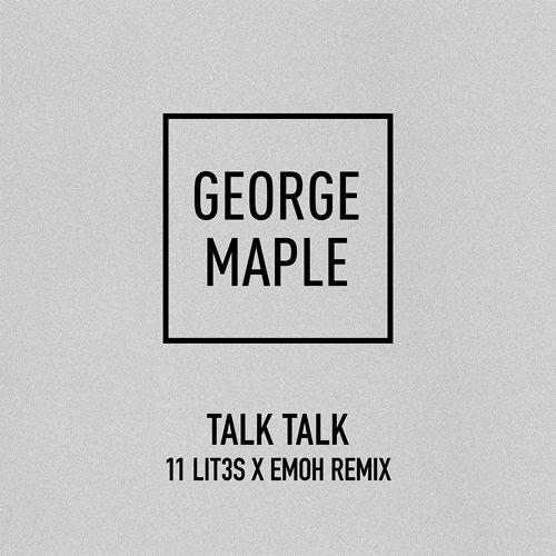 George Maple - Talk Talk ( 11 Lit3s X Emoh Remix)