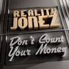 Reality Jonez - Don't Count Your Money