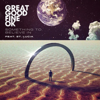 Great Good Fine OK Something To Believe In (Ft. St Lucia) Artwork