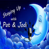 Staying Up With Pat and Jodi Episode 7