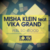 Misha Klein Feat. Vika Grand -  Feel So Good (No Hopes & Heart Saver Remix)[OUT NOW!]