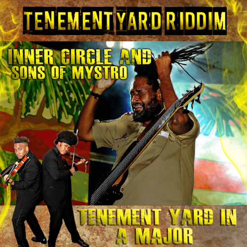 "Inner Circle Presents: Sons of Mystro ""Tenement Yard Riddim in A Major (Tenement Yard Riddim)"