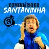 Comentário do Santaninha   Recebi um áudio