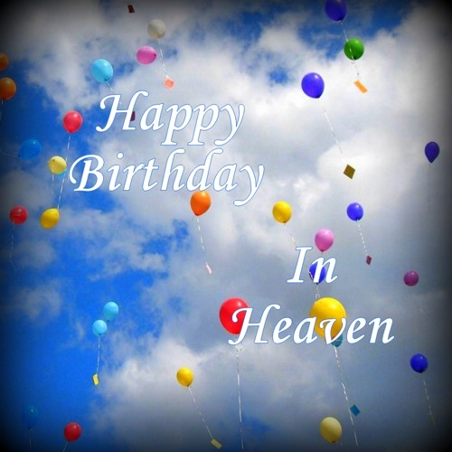Happy Birthday In Heaven By Stephen Meara Blount Stan Mark