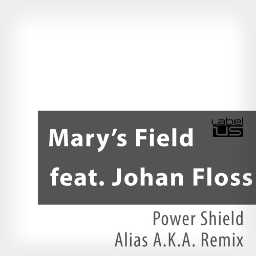 Mary's Field Featuring Johan Floss - Power Shield (Alias A.K.A. Remix)