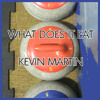 Kevin Martin - What Does It Eat
