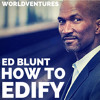 Ed Blunt, How To Edify