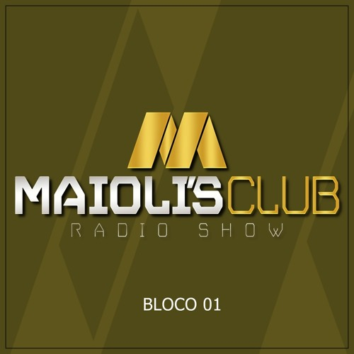 BLOCO 01 - Maioli's Club Radio Show - Podcast #156