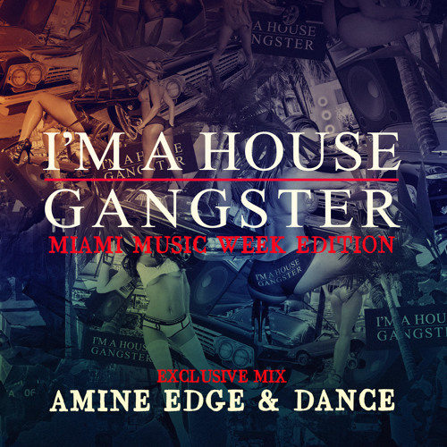 Amine Edge & DANCE - I'm A House Gangster WMC 2015 Special