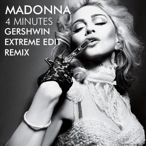 Madonna - 4 minutes (Gershwin Extreme Edit Remix -3/15)
