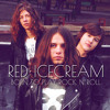 RED ICECREAM - Born To Play Rock N Roll