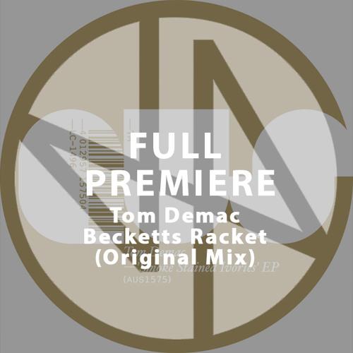 Full Premiere: Tom Demac - Beckett's Racket (Original Mix)