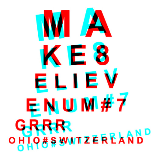 Make8elieve 7 GRRR (31'27'')