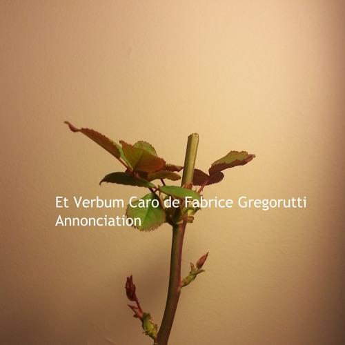 Annonciation Extrait de La Cantate Et Verbum Caro de Fabrice Gregorutti