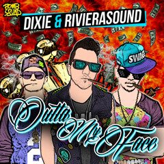 Dixie & RivieraSound - Outta My Face [Bomb Squad Records] **OUT NOW ON ITUNES**