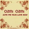 Give Me Your Love Now - OZMi OZMi