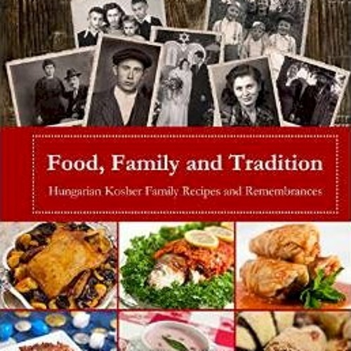 Family, Food and Tradition: Hungarian Kosher Family Recipes and Remembrances