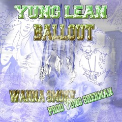 Yung Lean ft Ballout - Wanna Smoke