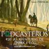 Podcasteros #20: As Aventuras de Dunk e Egg