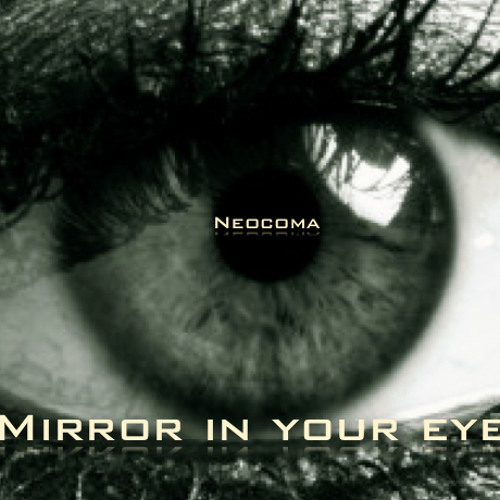 Neocoma Mirror in your eyes