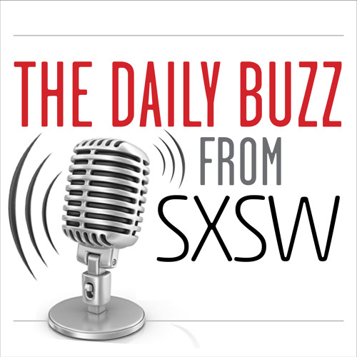 Day Four-The Daily Buzz at the 2015 SXSW Festival