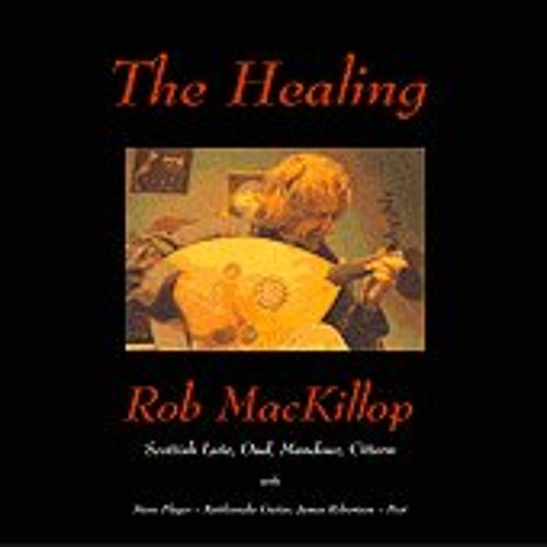The Healing - Scottish Lute and Cittern Music - by Rob Mackillop