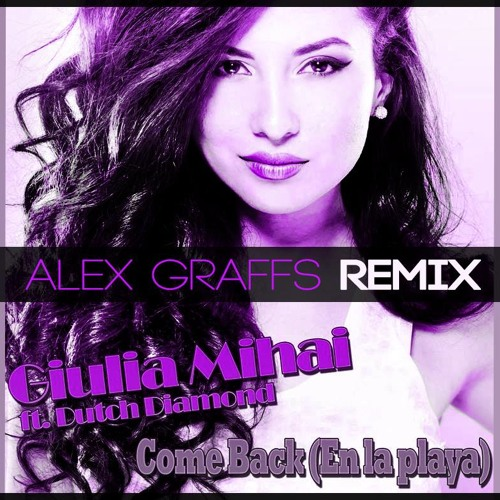 Giulia Mihai - Come Back En La Playa (Alex Graffs Remix)