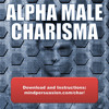 Alpha Male Charisma - Let Loose Your Animal Magnetism