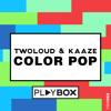 twoloud & Kaaze - Color Pop [PLAYBOX]