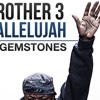 Brother 3 - Hallelujah (feat. Gemstones)