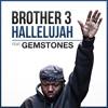 Brother 3 - Hallelujah feat. Gemstones