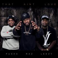 That Ain't Love (ft. Pusha T & King Leez)