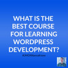 What Is the Best Way to Learn WordPress Development?