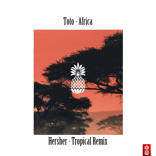 Toto - Africa (Hersher Tropical Remix) by Hersher - Free download on
